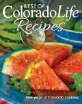 Best of Colorado Life Recipes